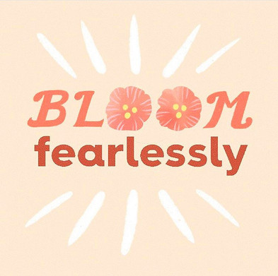 Bloom Fearlessly
