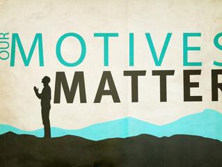 Our Motives Matter