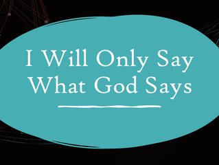 I Will Only Say What God Says
