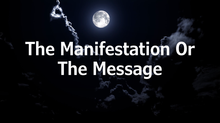 The Manifestation Or The Message