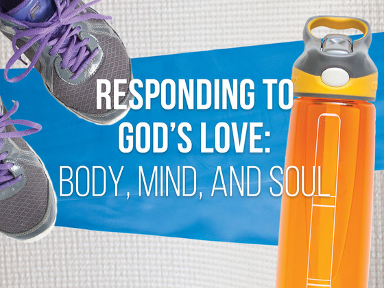 Responding to God's Love: Body, Mind, and Soul