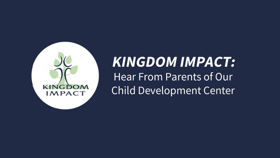 Kingdom Impact: Hear From Parents of Our Child Development Center