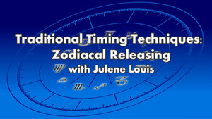 """Traditional Timing Techniques: Zodiacal Releasing"" with Julene Louis, 4 lessons start February 25th"