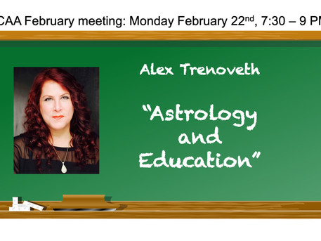 "Monthly Meeting Monday February 22nd: Alex Trenoveth   ""Astrology and Education"" 7:30 - 9 PM"