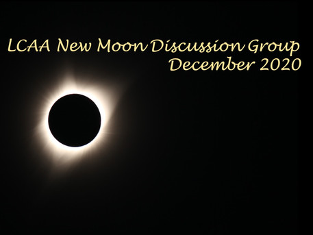 LCAA New Moon Discussion Group - December 2020: Friday 11th at 7 PM via Zoom (free for members)