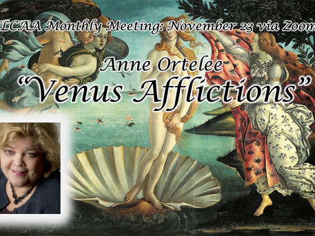 "LCAA November Meeting: Monday November 23rd; Anne Ortelee ""Venus Afflictions"""