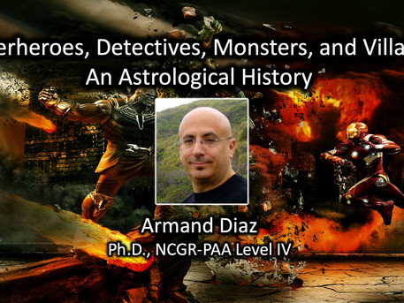 """""""Superheroes, Detectives, Monsters, and Villains: An Astrological History"""" with Armand Diaz, Ph.D."""