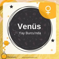 Venüs Yay Burcu'nda...