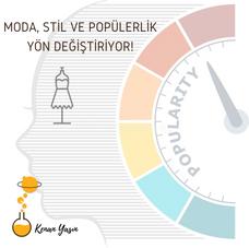 MODA, STİL VE POPÜLERLİK YÖN DEĞİŞTİRİYOR...