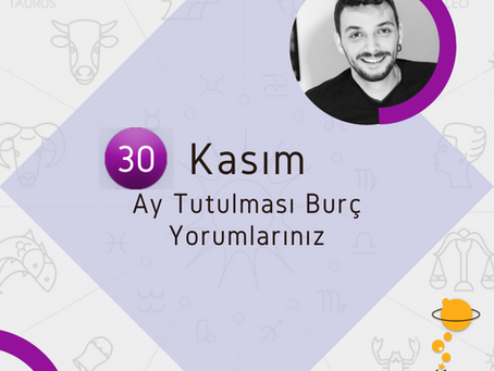 30 KASIM AY TUTULMASI & HAFTALIK BURÇ YORUMLARI...