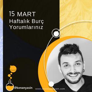 15 MART HAFTALIK BURÇ YORUMLARI...