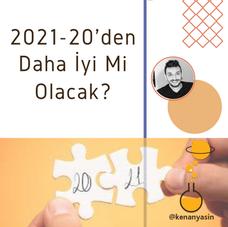 2021 / 2020'DEN DAHA İYİ Mİ OLACAK?
