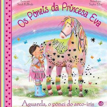 Os Póneis da Princesa Eva - Aguarela, o pónei do arco-íris: Livro de histórias