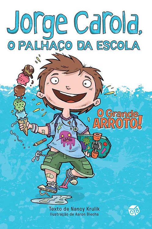 Jorge Carola, o palhaço da escola: O Grande Arroto!