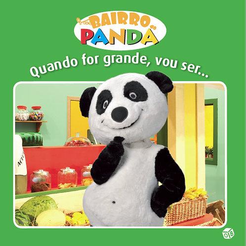Bairro do Panda - Livro de Histórias: Quando for grande, vou ser…
