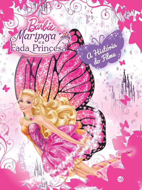 Barbie Mariposa e a Fada Princesa - Livro de Histórias: A História do Filme