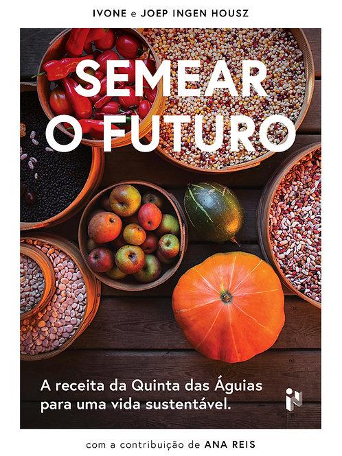 Semear o Futuro - A receita da Quinta das Águias para uma vida sustentável