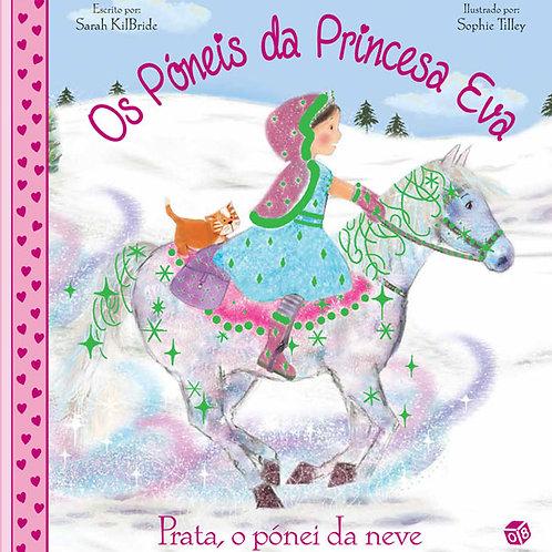 Os Póneis da Princesa Eva - Prata, o pónei da neve: Livro de histórias