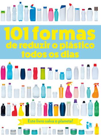 101 formas de reduzir o plástico todos os dias - Este livro salva o planeta!