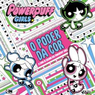 The Powerpuff Girls - O poder da cor: o livro de colorir das Powerpuff Girls