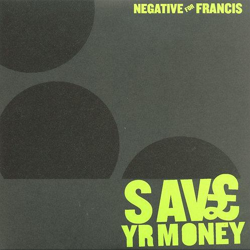 "Negative For Francis - Save Yr Money 7"" Vinyl"