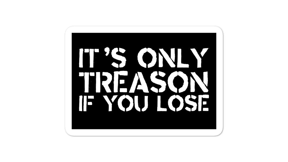 Only Treason if You Lose Sticker