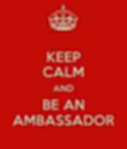 Keep Calm and Be An Ambassador
