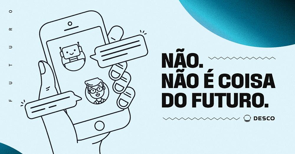 Chatbot é coisa do futuro