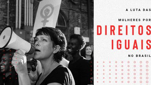 A luta das mulheres por direitos iguais no Brasil