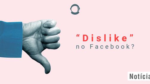 """""""Dislike"""" no Facebook? Entenda melhor a polêmica do botão """"downvote""""!"""