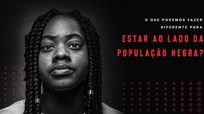 O que podemos fazer diferente para estar ao lado da população negra?