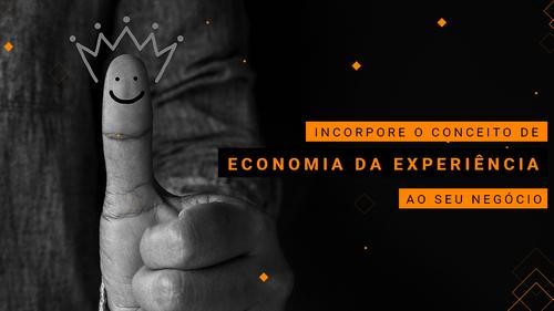 Está na hora de incorporar o conceito de Economia da Experiência ao seu negócio!