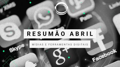 Resumão: atualizações das mídias e ferramentas digitais em Abril/2018