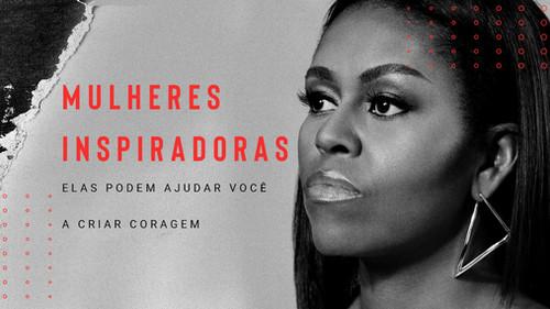Mulheres inspiradoras: elas podem ajudar você a criar coragem