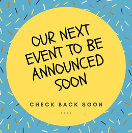 OUR NEXT EVENT TO BE ANNOUNCED SOON.png