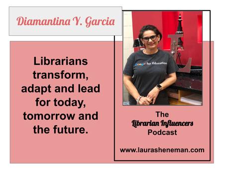Librarians Transform, Adapt and Lead: with Diamantina Garcia