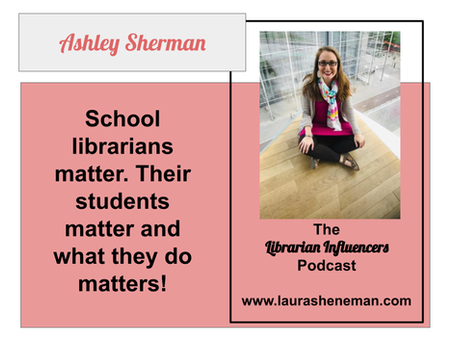 School Librarians Matter: with Ashley Sherman
