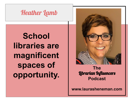 School Libraries Are Magnificent Spaces of Opportunity: with Heather Lamb