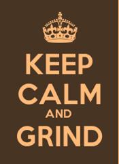 Give me grind, baby.    Extra fine grind…!