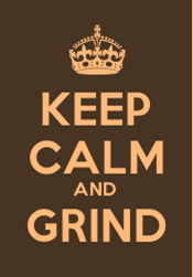 Keep Calm and Grind Brown.png
