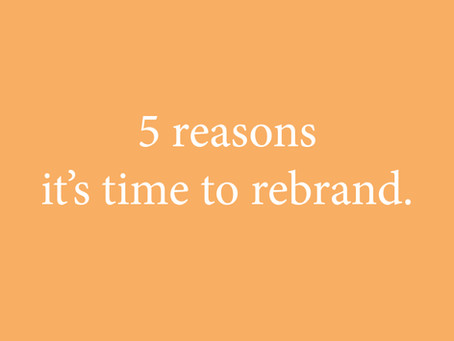 5 reasons it's time to rebrand.