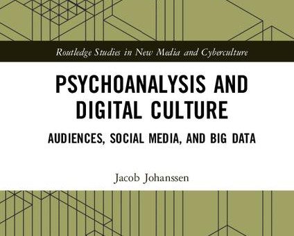 PSYCHOANALYSIS AND DIGITAL CULTURE