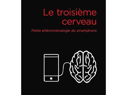 LE TROISIÈME CERVEAU: Petite phénoménologie du smartphone