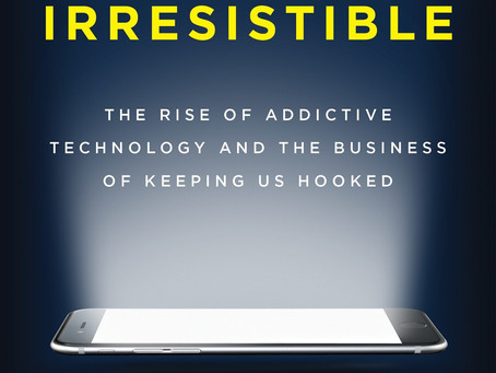 IRRESISTIBLE. The rise of addictive technology and the business of keeping us hooked