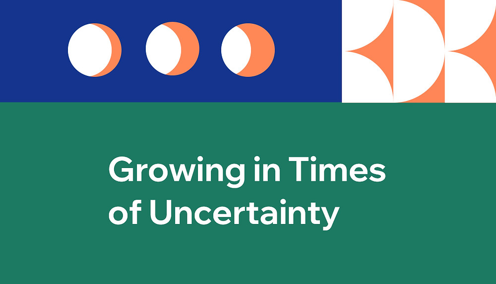 Growing in times of uncertainty