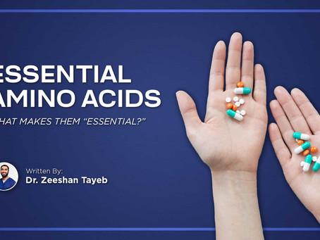 What makes Amino acids Essential?