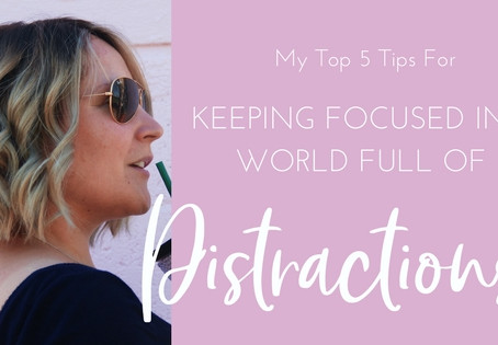 5 Ways to stay Focused in a World full Of Distractions
