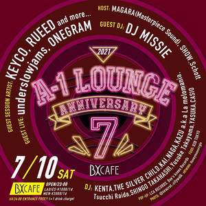 ●7/10A-1 LOUNGE 7th Anniversary@BX Cafe