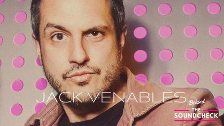 BEHIND THE SOUNDCHECK EPISODE 10: Jack Venables