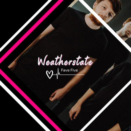 EXCLUSIVE: Weatherstate share their Fave 5 Up-and-Comers!